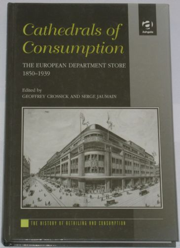 Cathedrals of Consumption - The European Department Store 1850-1939, edited by Geoffrey Crossick and Serge Jauman